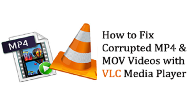 How to repair corrupt MOV and MP4 using VLC and other Media Player