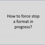 Force stop format progress