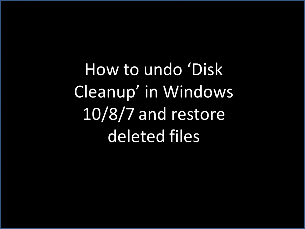Undo disk cleanup in windows 10 and recover deleted files