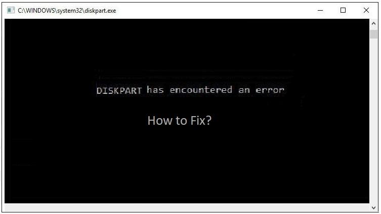 Diskpart has encountered an error fix